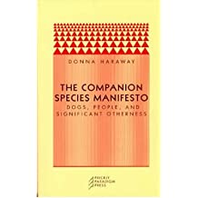 [(The Companion Species Manifesto: Dogs, People and Significant Otherness)] [Author: Donna J. Haraway] published on (March, 2005)