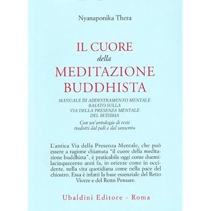 Il Cuore Della Meditazione Buddhista. Manuale Di Addestramento Mentale Basato Sulla Via Della Presenza Mentale Del Buddha