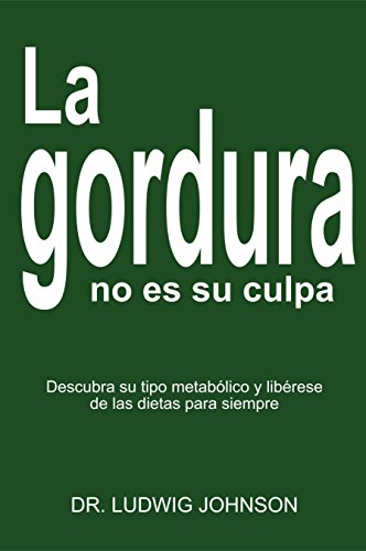 LA GORDURA NO ES SU CULPA: DESCUBRA SU TIPO METABOLICO Y LIBERESE DE LAS DIETAS PARA SIEMPRE (Spanish Edition)
