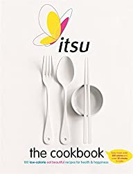 The Itsu Cookbook: 100 Low-Calorie Eat Beautiful Recipes for Health & Happiness. Every Recipe Under 300 Calories