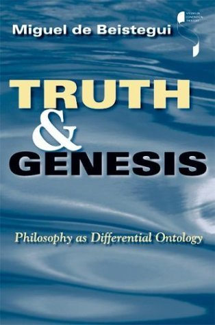 Truth and Genesis: Philosophy as Differential Ontology (Studies in Continental Thought) by Miguel de Beistegui (16-Jun-2004)