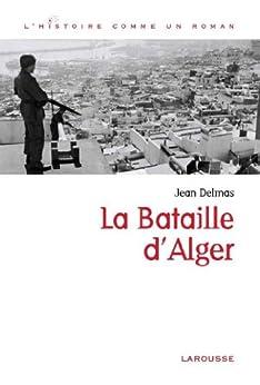 La bataille d'Alger (L'Histoire comme un roman) par [Delmas, Jean]