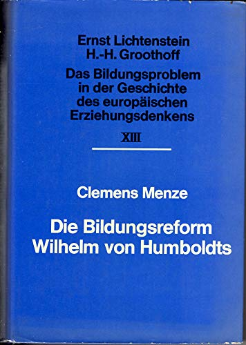Die Bildungsreform Wilhelm von Humboldts.. Theorie der Bildung und Reform des Bildungswesens in der preussischen Reform.