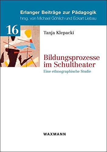 Bildungsprozesse im Schultheater: Eine ethnographische Studie (Erlanger Beiträge zur Pädagogik)