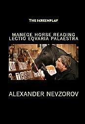LECTIO EQUARIA PALAESTRA (MANEGE HORSE READING) The Screenplay (English Edition)