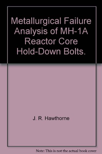 Metallurgical Failure Analysis of MH-1A Reactor Core Hold-Down Bolts. -