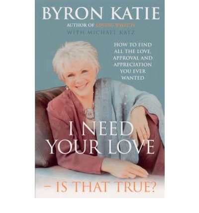 I Need Your Love - Is That True?: How to Find All the Love, Approval and Appreciation You Ever Wanted (Paperback) - Common