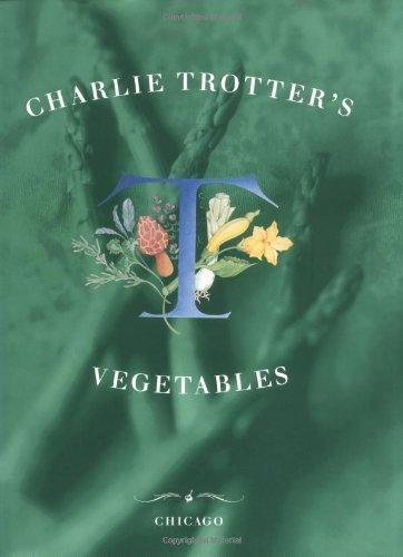 Charlie Trotter's Vegetables by Charlie Trotter (1996-07-01)