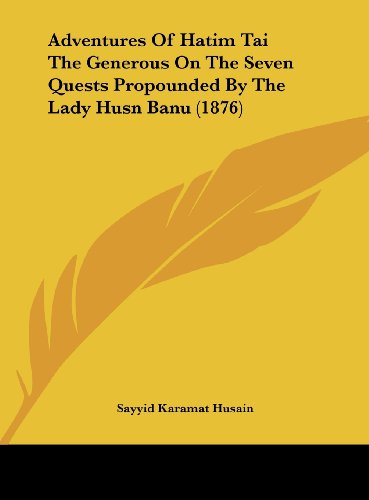 Adventures Of Hatim Tai The Generous On The Seven Quests Propounded By The Lady Husn Banu (1876)
