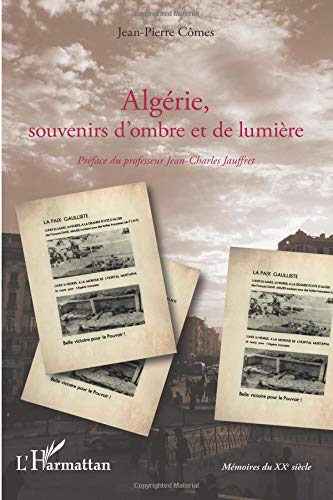 Algérie, souvenirs d'ombre et de lumière : De la guerre d'indépendance à l'exode des pieds-noirs en 1962