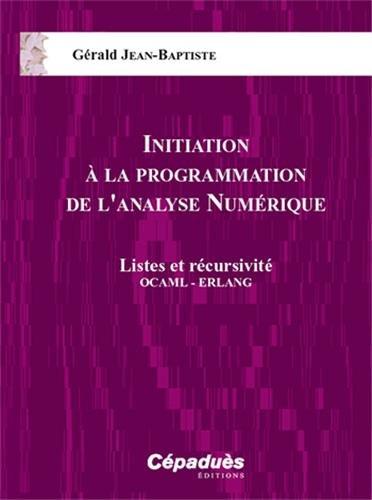Initiation à la Programmation de l'Analyse Numérique - Listes et récursivité OCAML - ERLANG par Gérald JEAN-BAPTISTE