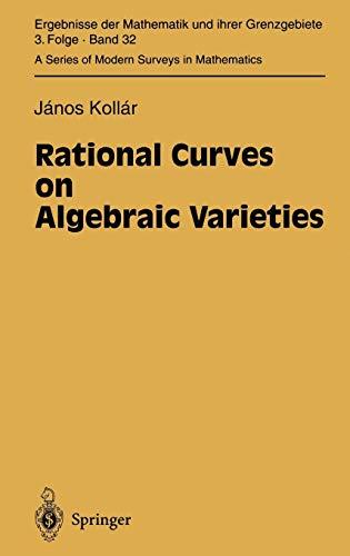 Rational Curves on Algebraic Varieties (Ergebnisse der Mathematik und ihrer Grenzgebiete. 3. Folge / A Series of Modern Surveys in Mathematics (32), Band 32)