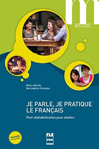 Je parle, je pratique le français : Post-alphabétisation pour adultes par Marie Barthe, Bernadette Chovelon