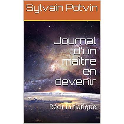 Journal d'un maître en devenir: Récit initiatique