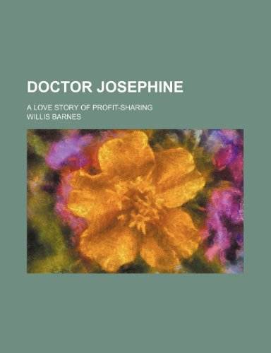 Doctor Josephine; A Love Story of Profit-Sharing