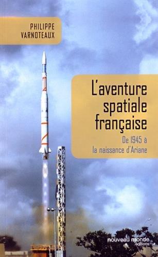 L'aventure spatiale française : De 1945 à la naissance d'Ariane par Philippe Varnoteaux