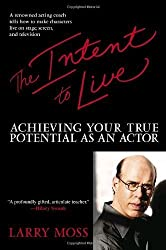 The Intent to Live: Achieving Your True Potential as an Actor by Larry Moss (2005-12-27)