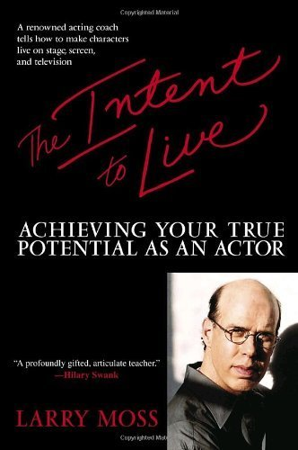 The Intent to Live: Achieving Your True Potential as an Actor by Moss, Larry (2005) Paperback