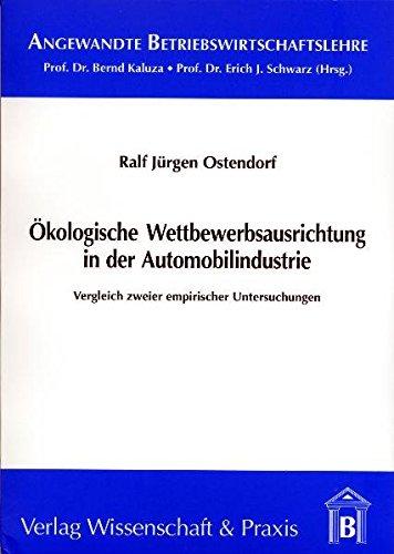 Ökologische Wettbewerbsausrichtung in der Automobilindustrie: Vergleich zweier empirischer Untersuchungen (Angewandte Betriebswirtschaftslehre)