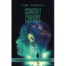 Cosmically Curious: Perceptions from a Speck Called Earth