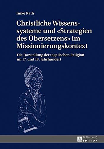 Christliche Wissenssysteme und «Strategien des Uebersetzens» im Missionierungskontext: Die Darstellung der tagalischen Religion im 17. und 18. Jahrhundert