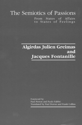 The Semiotics of Passions: From States of Affairs to States of Feelings by Algirdas Julien Greimas (1992-12-30)