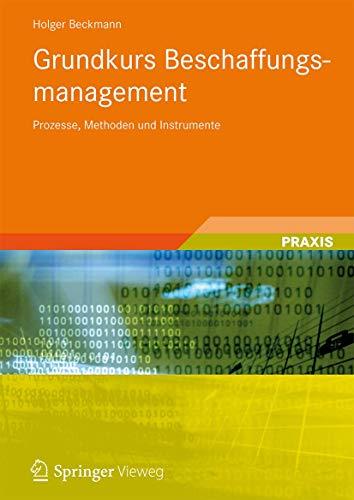 Grundkurs Beschaffungsmanagement: Prozesse, Methoden und Instrumente