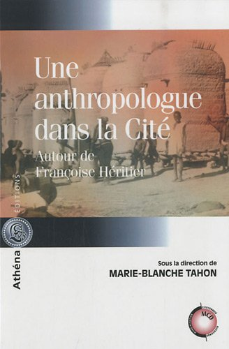 Une anthropologue dans la Cité : Autour de Françoise Héritier par Marie-Blanche Tahon, Collectif