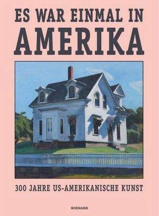 Es war einmal in Amerika. 300 Jahre US-Amerikanische Kunst: Katalog zur Ausstellung im Wallraf-Richartz-Museum Köln 2018/19 -