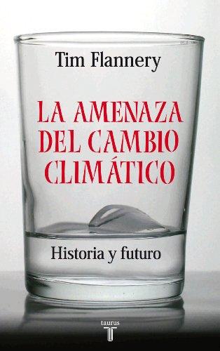 Descargar Libro La amenaza del cambio climático: Historia y futuro (Taurus Pensamiento) de Tim Flannery