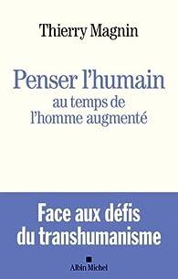 Penser l'humain au temps de l'homme augmenté par Thierry Magnin