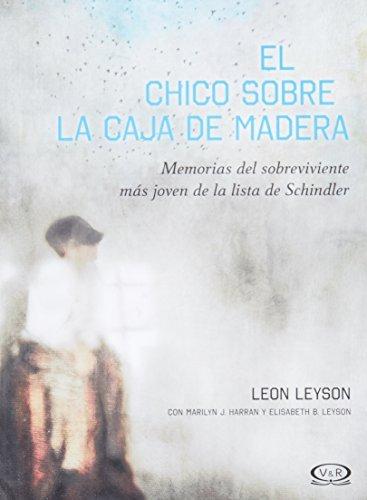 El Chico Sobre la Caja de Madera: Memorias del sobreviviente m??s joven de la lista de Schindler (Spanish Edition) by Leon Leyson (2013-12-09)
