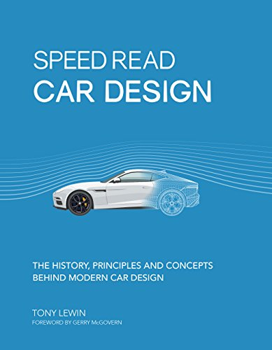 Speed Read Car Design: The History, Principles and Concepts Behind Modern Car Design por Tony Lewin