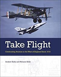 [Take Flight: Celebrating Aviation in the West of England Since 1910] (By: Andrew Kelly) [published: July, 2010]