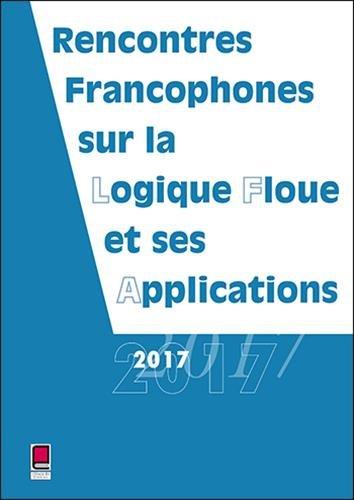 LFA 2017 - Rencontres francophones sur la Logique Floue et ses Applications par Collectif