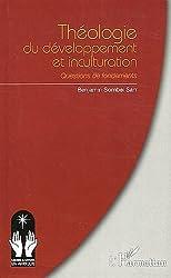 Theologie du developpement et inculturation questions de fondements de Benjamin Sombel Sarr (22 novembre 2011) Broché