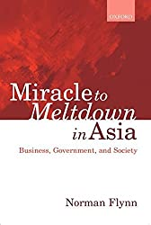 [(Miracle to Meltdown in Asia : Business, Government and Society)] [By (author) Norman Flynn] published on (February, 2000)