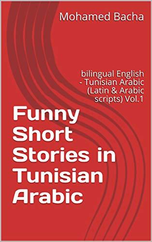 Funny Short Stories in Tunisian Arabic: bilingual English - Tunisian Arabic (Latin & Arabic scripts) Vol.1 (Read Funny Short Stories in Tunisian Arabic) (English Edition)