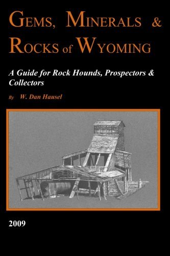 Gems, Minerals & Rocks of Wyoming: A Guide for Rock Hounds, Prospectors & Collectors by W. Dan Hausel (2009-01-13)
