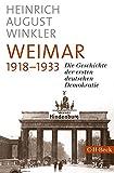 Weimar 1918-1933: Die Geschichte der ersten deutschen Demokratie - Heinrich August Winkler
