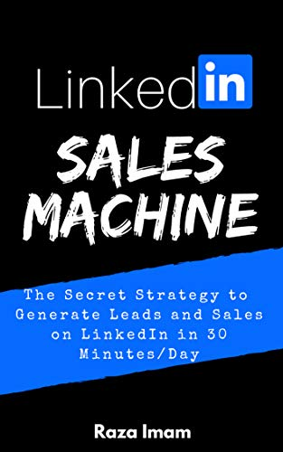 ne: The Secret Strategy to Generate Leads and Sales on LinkedIn - in 30 Minutes/Day (Digital Marketing Mastery Book 2) (English Edition) ()