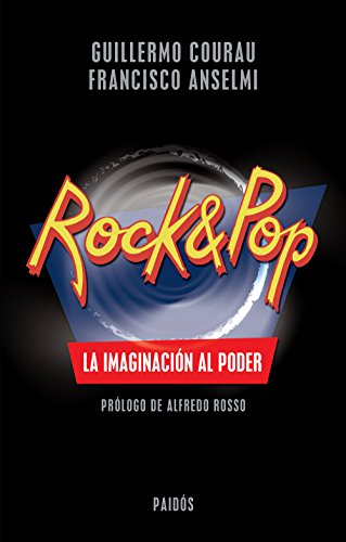Rock & Pop. La imaginación al poder por Jorge Guillermo Courau