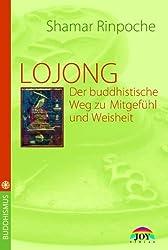 LOJONG - Der buddhistische Weg zu Mitgefühl und Weisheit