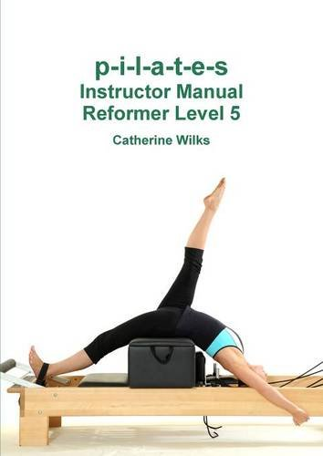 p-i-l-a-t-e-s Instructor Manual Reformer Level 5