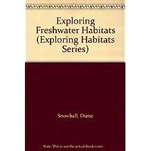 Exploring Freshwater Habitats (Exploring Habitats Series)