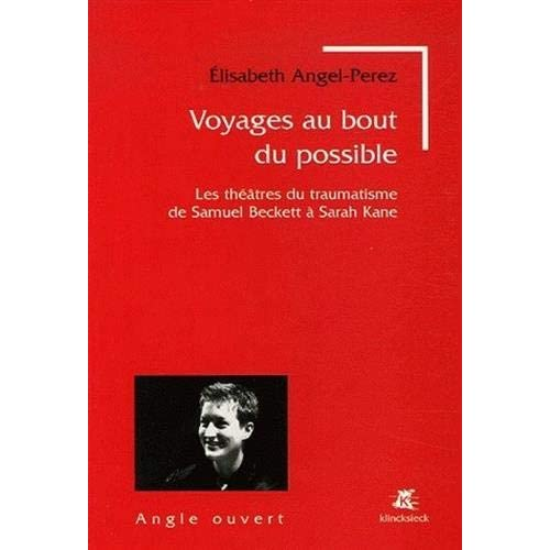 Voyages au bout du possible: Les théâtres du traumatisme de Samuel Beckett à Sarah Kane