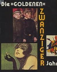 Die goldenen zwanziger Jahre. Kunst und Kultur der Weimarer Republik