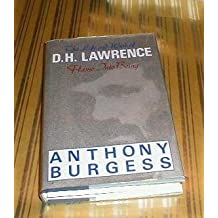 Flame into Being: The Life and Work of D.H. Lawrence by Anthony Burgess (1985-09-02)