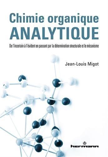 Chimie organique analytique : De l'incertain à l'évident en passant par la détermination structurale et le mécanisme de Jean-Louis Migot (10 octobre 2014) Broché