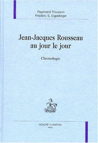 Jean-Jacques Rousseau au jour le jour: Chronologie de Raymond Trousson (3 mai 2000) Broché